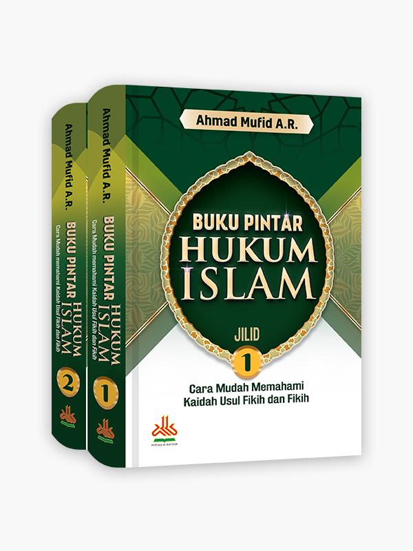 Buku Pintar Hukum Islam : Cara Mudah Memahami Kaidah Usul Fikih dan Fikih