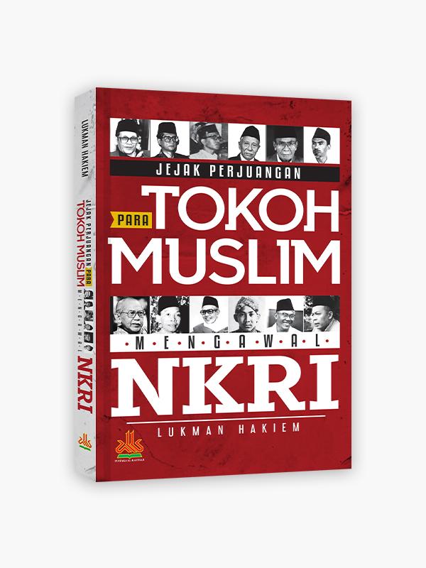 Jejak Perjuangan Para Tokoh Muslim Mengawal NKRI