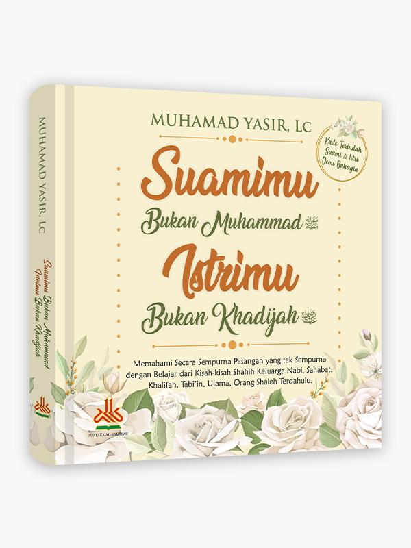 Suamimu Bukan Muhammad Istrimu Bukan Khadijah