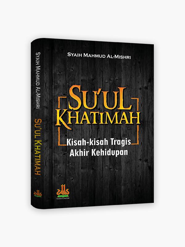Su'ul Khatimah : Kisah-kisah Tragis Akhir Kehidupan